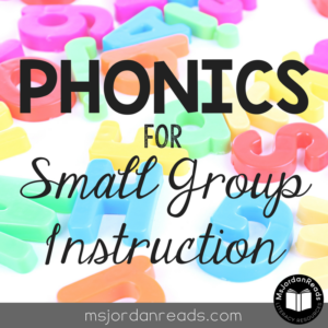Phonics for Small Group Instruction | A blog post by @MsJordanReads for teaching phonics with your intervention or reading groups